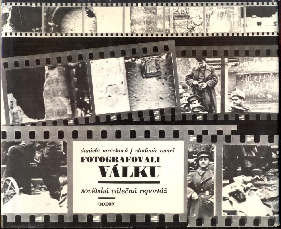 Fotografovali valku. Sovetska valecna reportaz. Prvni vydani: Mrázková, Daniela -