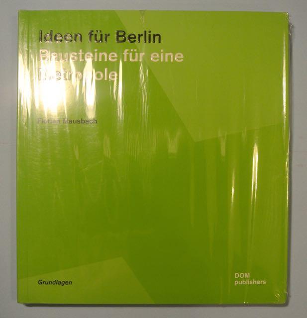 Ideen für Berlin. Bausteine für eine Metropole (Grundlagen ; Band 6) - Mausbach, Florian