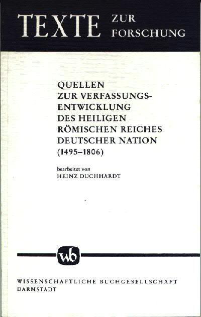 Quellen zur Verfassungsentwicklung des Heiligen Römischen Reiches Deutscher Nation (1495 - 1806) : auf d. Grundlage d. von Hanns Hubert Hofmann hrsg.