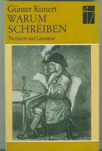 Warum Schreiben. (Notizen zur Literatur): Kunert, Günter.