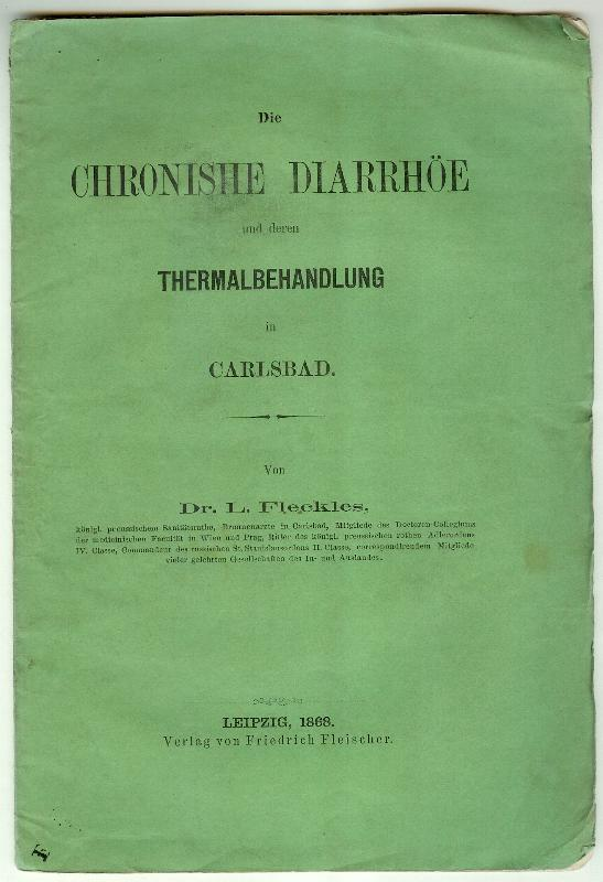 Die chronische Diarrhöe und deren Thermalbehandlung in: FLECKLES, L[eopold]: