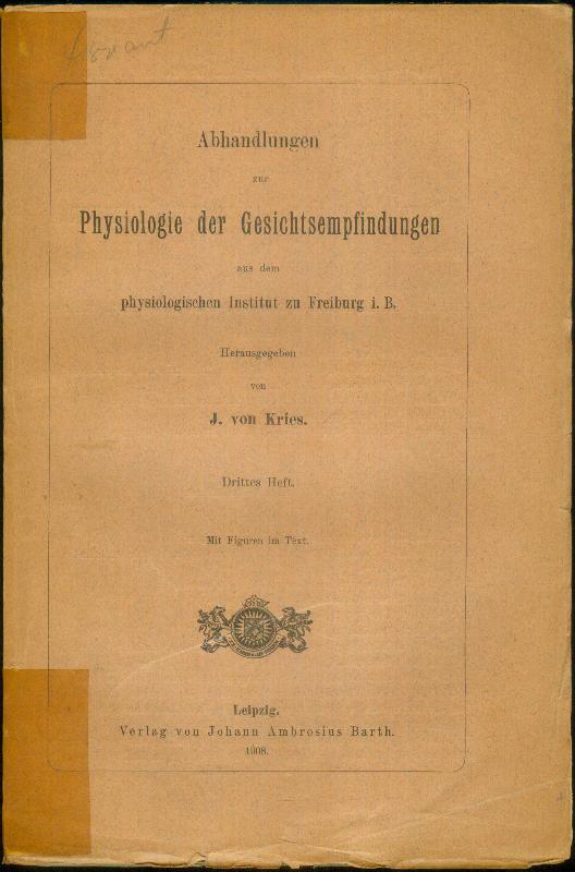 Abhandlungen zur Physiologie der Gesichtsempfindungen aus dem: KRIES, Johannes von: