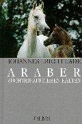 Araber : Züchten - Aufziehen - Halten. Eine Züchterfibel. ( = Nova Hippologica) - Flade, Johannes Erich