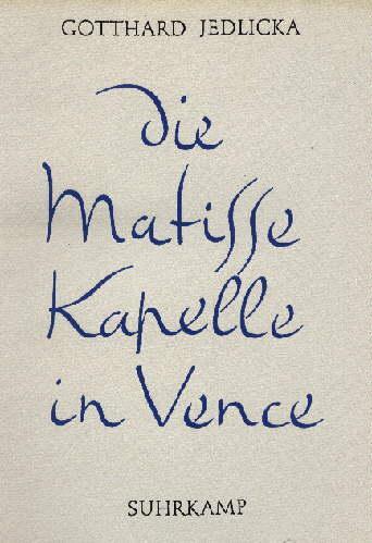 Die Matisse Kappelle in Vence. Rosenkranzkapelle der: Jedlicka, Gotthard -