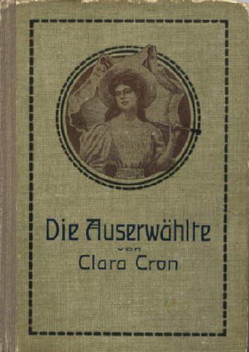 Die Auserwählte. Erzählung für die Mädchenwelt. Mit: Cron, Clara -
