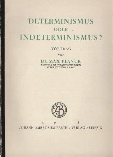 Determinismus oder Indeterminismus ? Vortrag.: Planck, Max -