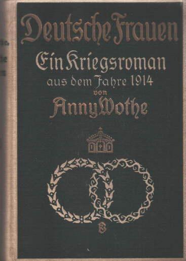 Deutsche Frauen. Ein Kriegsroman aus dem Jahre: Wothe, Anny -