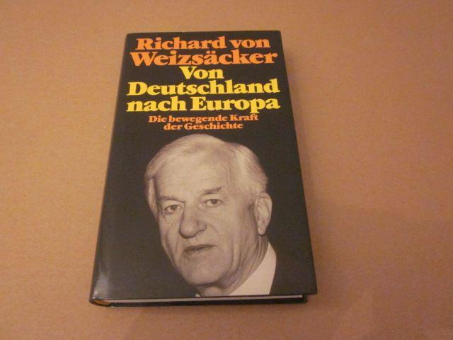 Von Deutschland nach Europa. Die bewegende Kraft: Weizsäcker, Richard von