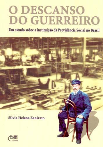 O descanso do guerreiro : um estudo sobre a instituição da previdência social no Brasil. - Zanirato, Sílvia Helena