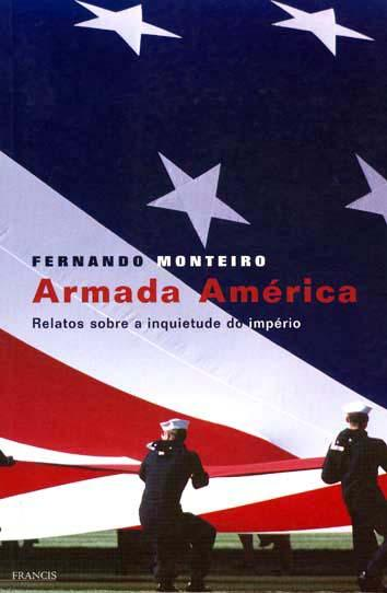 Armada América : relatos sobre a inquietude do império. - Monteiro, Fernando