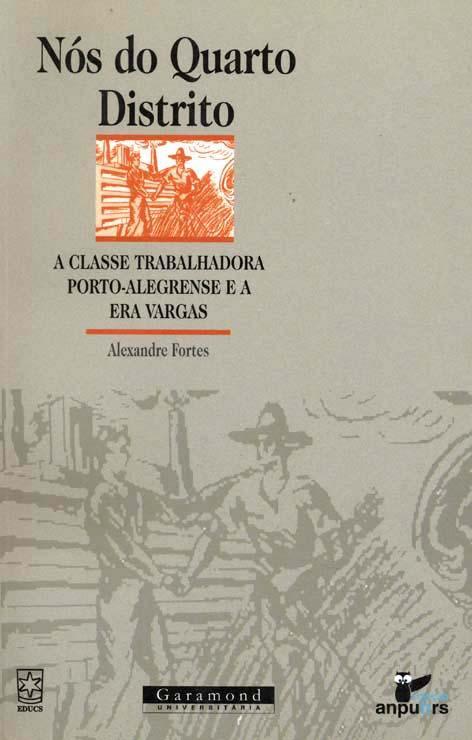 Nós do quarto distrito : a classe trabalhadora porto-alegrense e a Era Vargas. -- ( ANPUH/RS ) - Fortes, Alexandre