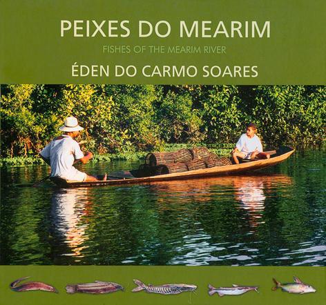 Peixes do Mearim = Fishes of the Mearim river. - Soares, Éden do Carmo