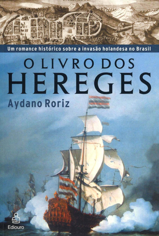 O livro dos hereges : um romance histórico sobre a invasão holandesa no  Brasil. by Roriz, Aydano: New Tapa Blanda