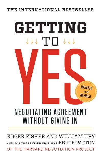 Getting to Yes : Negotiating Agreement Without: Roger Fisher