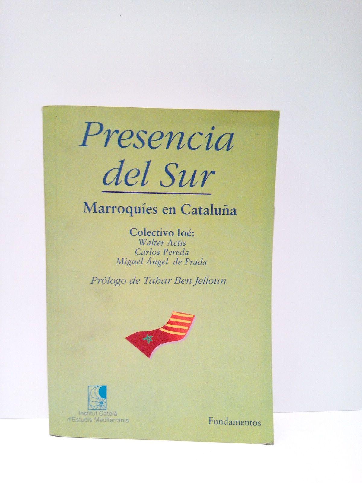 Presencia del sur: Marroquíes en Cataluña / Prol. de Tahar Ben Jelloun - ACTIS, Walter; Carlos Pereda y Miguel A. de Prada