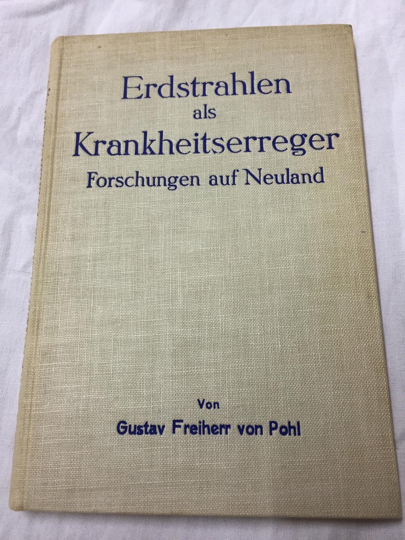 Erdstrahlen als Krankheitserreger. Forschungen auf Neuland by Pohl, Gustav Freiherr von: (1932) | Antiquariat A. Wempe