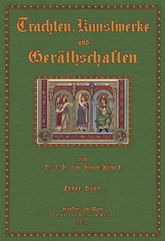 Trachten, Kunstwerke und Geräthschaften 1: Hefner- Alteneck, Jakob