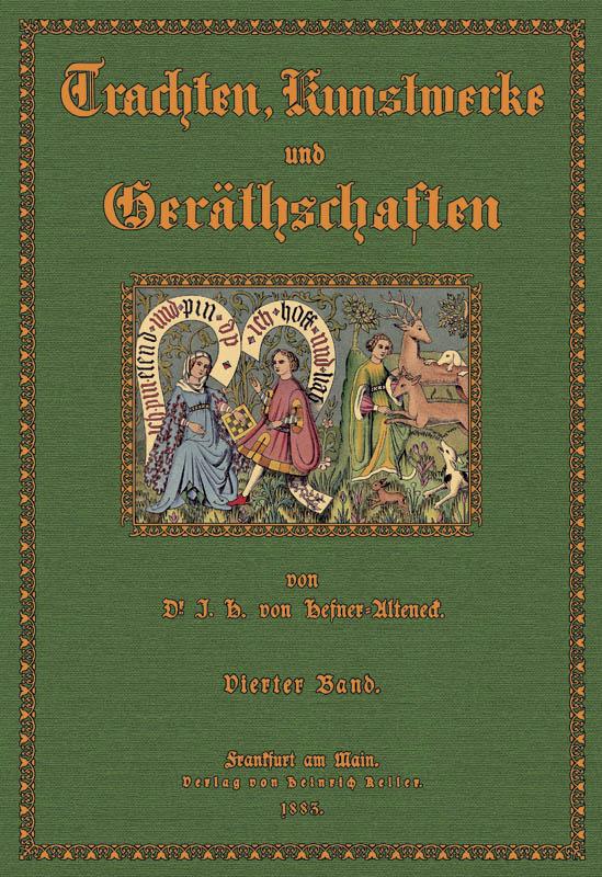 Trachten, Kunstwerke und Geräthschaften 4: Hefner- Alteneck, Jakob