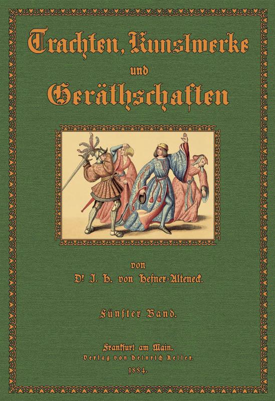 Trachten, Kunstwerke und Geräthschaften 5: Hefner- Alteneck, Jakob