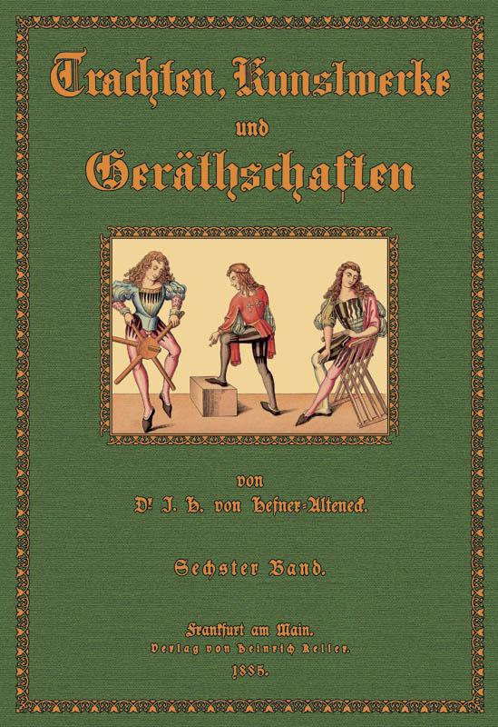 Trachten, Kunstwerke und Geräthschaften 6: Hefner- Alteneck, Jakob