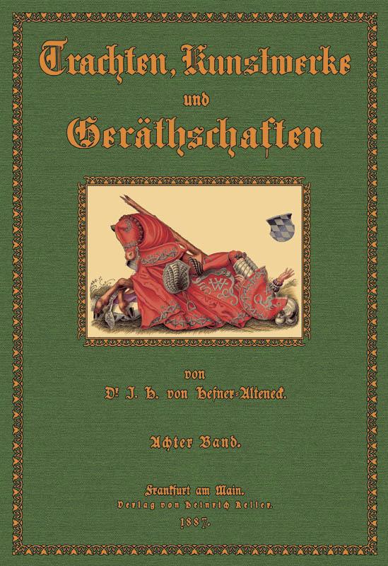 Trachten, Kunstwerke und Geräthschaften 8: Hefner- Alteneck, Jakob