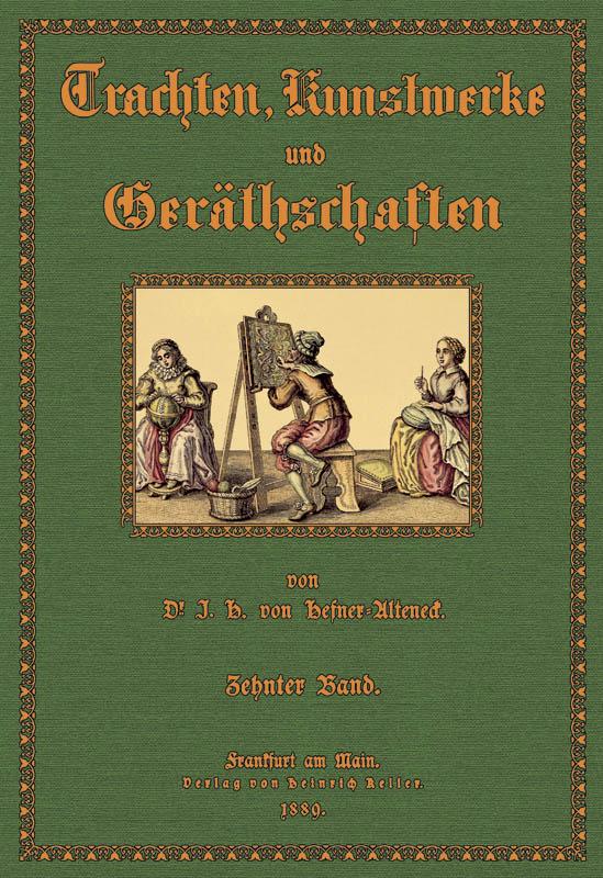 Trachten, Kunstwerke und Geräthschaften 10: Hefner- Alteneck, Jakob