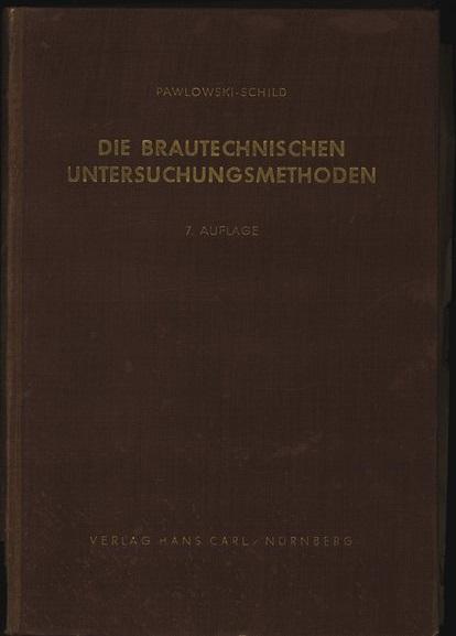Die brautechnischen Untersuchungsmethoden.: Pawlowski, Franz, Ernst