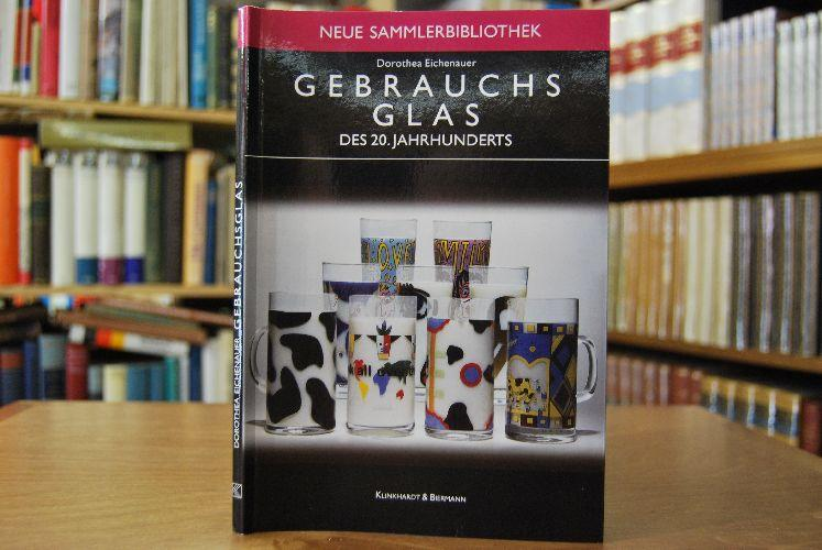 Gebrauchsglas des 20. Jahrhunderts.: Eichenauer, Dorothea: