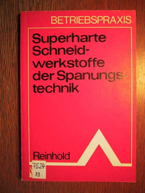 Superharte Schneidwerkstoffe der Spanungstechnik - Betriebspraxis.: Reinhold, R. und