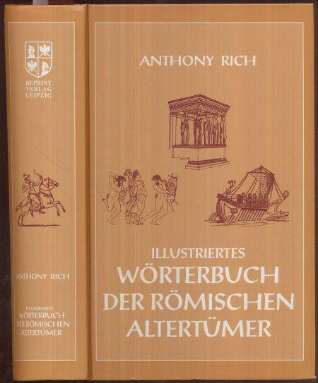 Illustriertes Wörterbuch der römischen Altertümer. (Reprint der: Rich, Anthony