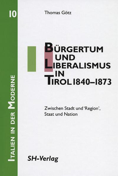 Bürgertum und Liberalismus in Tirol 1840-1873 : Thomas Götz
