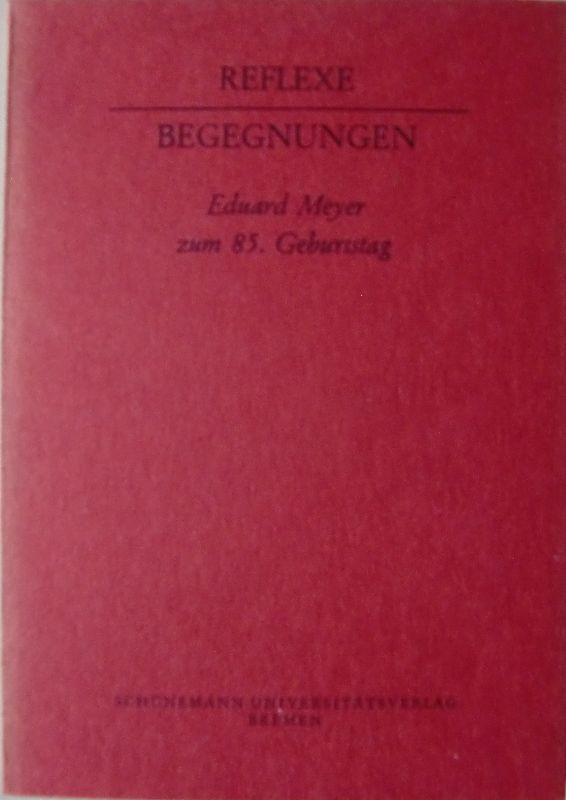 Reflexe - Begegnungen - Eduard Meyer zum: Meyer, Eduard