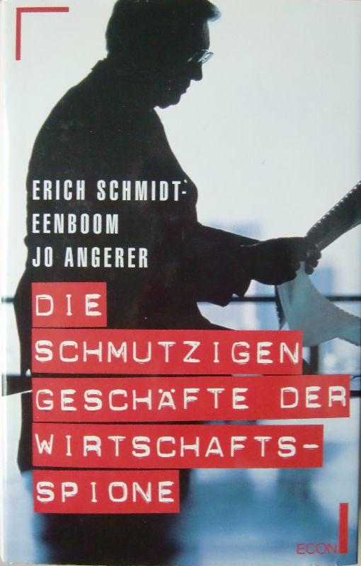 Die schmutzigen Geschäfte der Wirtschaftsspione. - Schmidt-Eenboom, Erich und Angerer, Jo