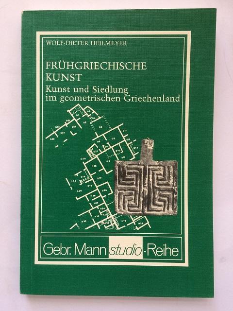 Fruhgriechische Kunst :Kunst und Siedlung im geometrischen Griechenland - Heilmeyer, Wolf-Dieter ;