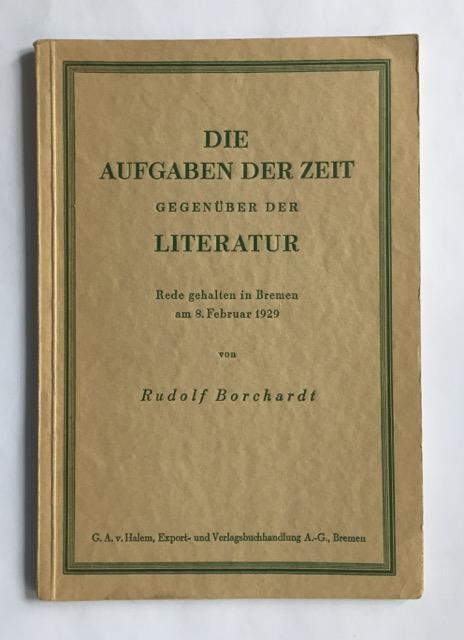 Die Aufgaben der Zeit gegenüber der Literatur.: Borchardt, Rudolf.