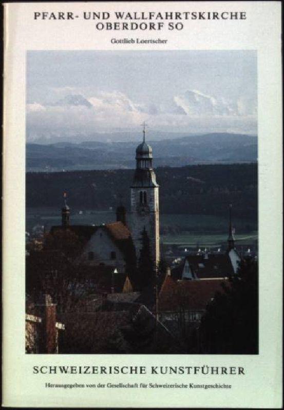 Pfarr- und Wallfahrtskirche Oberdorf SO Schweizerische Kunstführer;: Loertscher, Gottlieb: