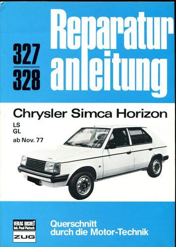 Reparaturanleitung. Chrysler Simca Horizon LS GL ab Nov. 77. Querschnitt durch die Motor-Technik. Band 327/328.