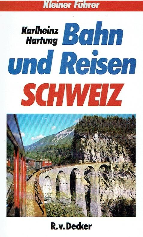 Bahn und Reisen ; Schweiz.: Hartung, Karlheinz