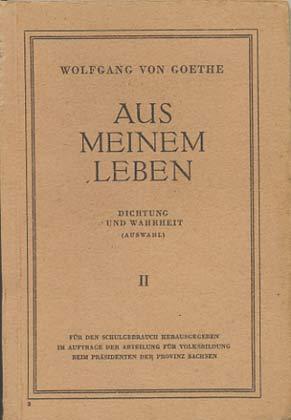 Aus meinem Leben - Dichtung und Wahrheit: Goethe von, Wolfgang