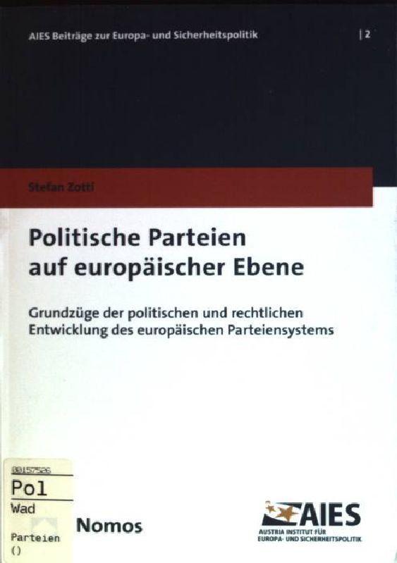 Politische Parteien auf europäischer Ebene: Grundzüge der politischen und rechtlichen Entwicklung des europäischen Parteiensystems. AIES-Beiträge zur Europa- und Sicherheitspolitik; Bd. 2 - Zotti, Stefan