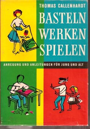 Basteln Werken Spielen: Callenhardt,Thomas