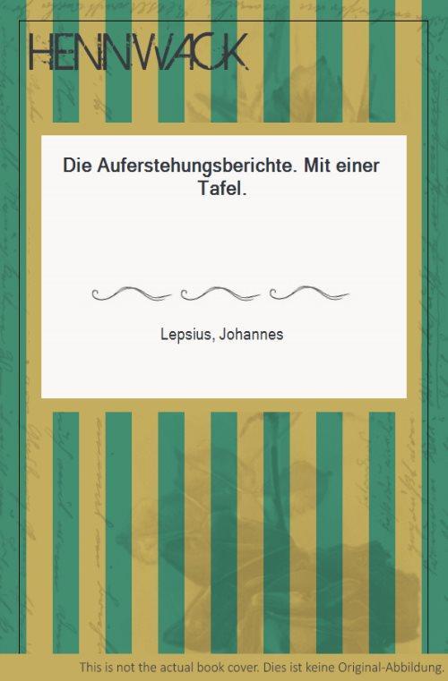 Die Auferstehungsberichte. Mit einer Tafel.: Lepsius, Johannes: