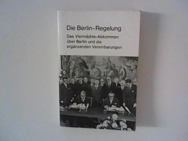 Die Berlin-Regelung. Das Viermächte-Abkommen über Berlin und: Autorenkollektiv: