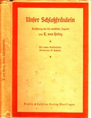 Unser Schloßfräulein - Erzählung für die weibliche: von Heinz, T.;