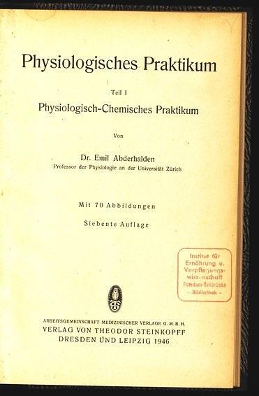 Physiologisches Praktikum. Teil 1: Physiologisch-chemisches Praktikum.: Abderhalden, Emil: