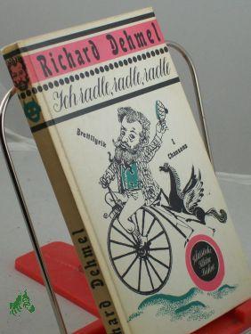 Ich radle, radle, radle : Brettllyrik u.: Dehmel, Richard