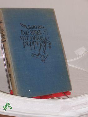Das Spiel mit der Puppe : Roman: Barthel, Max ,