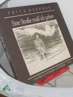 Eine Strasse muss ich gehen : Graphiken zu Schuberts Winterreise / Fritz Heppner. Mit e. Essay von Hans Weigel - Heppner, Fritz