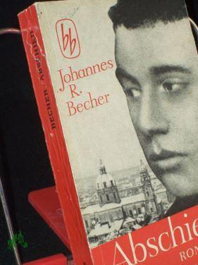 Abschied : Roman / Johannes R. Becher: Becher, Johannes R.