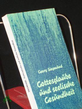 Gottesglaube und seelische Gesundheit / Georg Siegmund: Siegmund, Georg